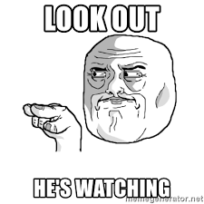 Look Out Meme - look out he s watching i m watching you meme meme generator