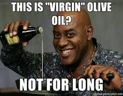 Olive Meme - this is virgin olive oil not for long ainsley virgin oil
