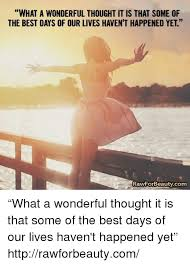 Days Of Our Lives Meme - what a wonderful thought it is that some of the best days of our