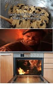 Baking Meme - randomly deciding to bake something baked meme on me me
