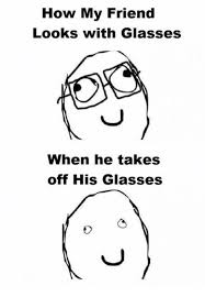 Glasses Off Meme - how my friend looks with glasses when he takes off his glasses