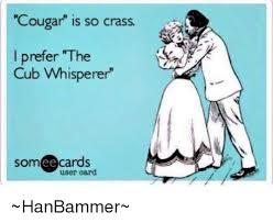 Meme Ecards - cougar is so crass prefer the cub whisperer some ecards user card