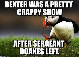 Doakes Meme - dexter meme after doakes on bingememe