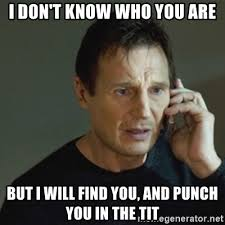 Tit Memes - i don t know who you are but i will find you and punch you in the