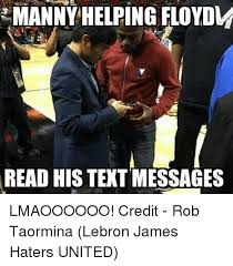 Lebron Hater Memes - mannyhelping floyd read his tekt messages lmaoooooo credit rob