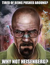 Heisenberg Meme - why not heisenberg memes quickmeme