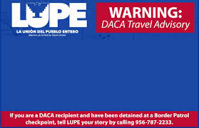 Interior Border Patrol Checkpoints Lupe Updates Travel Advisory For Daca Recipients Lupe