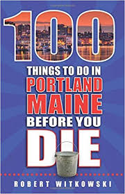 100 things to do in portland maine before you die 100 things to