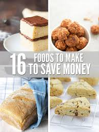 16 foods to make from scratch to save money don u0027t buy these foods