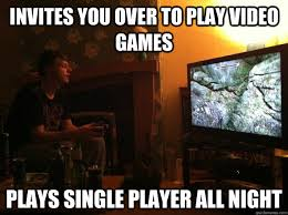 Play All The Games Meme - invites you over to play video games plays single player all night