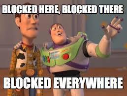 Blocked Meme - meme maker blocked here blocked there blocked everywhere