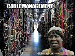 Cable Meme - cable management no time for cables quickmeme