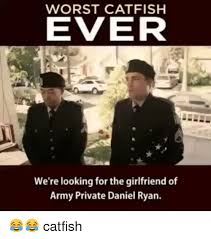 Army Girlfriend Memes - worst catfish ever we re looking for the girlfriend of army