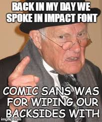 Impact Font Meme - must be one of those pre 2016 imgflippers imgflip