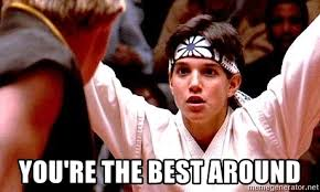 Karate Meme Generator - you re the best around focused karate kid meme generator