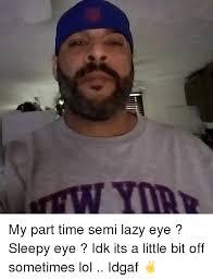Lazy Eye Meme - mari my part time semi lazy eye sleepy eye idk its a little bit