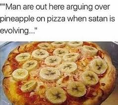Pizza Meme - dopl3r com memes man are out here arguing over pineapple on