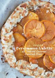 vegan desserts for thanksgiving persimmon galette w toasted coconut crust