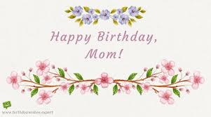 Happy 39th Birthday Wishes Best Mom In The World Birthday Wishes For Your Mother