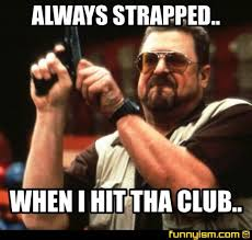 Club Meme - always strapped when i hit tha club meme factory funnyism
