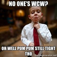 No Ones Wcw Meme - no one s wcw oh well pum pum still tight tho alright then