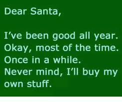 Buy All The Stuff Meme - 25 best memes about dear santa ive been good all year dear
