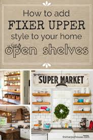 how to add learn how to add fixer upper style to your kitchen by using open shelves