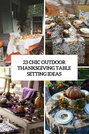 Thanksgiving Table Ideas by 23 Chic Outdoor Thanksgiving Table Setting Ideas Shelterness