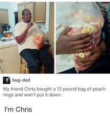Hood Dad Meme - bug dad my friend chris bought a 12 pound bag of peach rings and