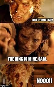 Frodo Meme - don t you let go imgflip
