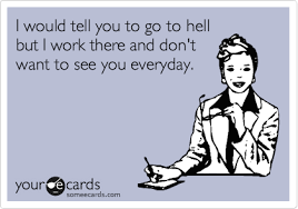 e cards workplace ecard i would tell you to go to hell but i work