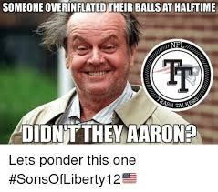 Ponder Meme - someone overinflated their ballsat halftime didn tthey aaron lets