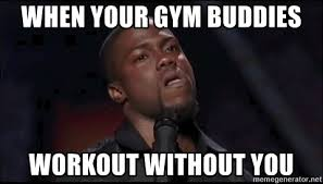 Gym Buddies Meme - when your gym buddies workout without you kevin heart gym meme