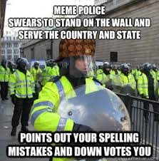 Spelling Police Meme - meme police swears to stand on the wall and serve the country and