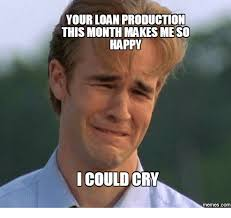 Happy Crying Meme - your loan production this month makes meso happy could cry
