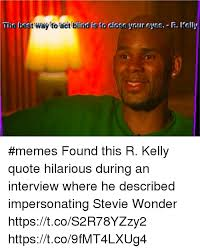 R Kelly Memes - trarsdatwayfoactrblinalistoai memes found this r kelly quote