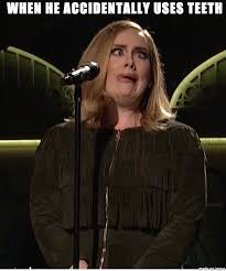 Adele Memes - when he accidentally uses teeth meme on imgur