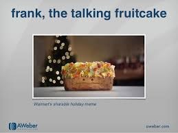 Fruitcake Meme - 30 ideas in 30 minutes top holiday marketing ideas you can steal for