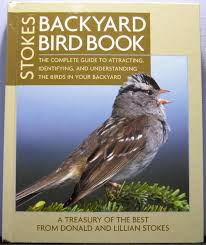 stokes backyard bird book the complete guide to attracting