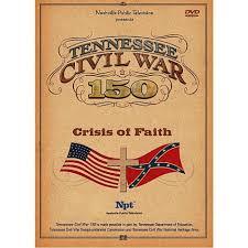 tennessee civil war 150 crisis u0026 faith dvd shop pbs org