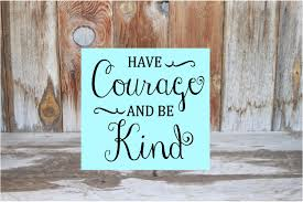 have courage and be kind cinderella inspired encouraging