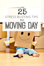 25 stress busting tips for moving day make moving house easy