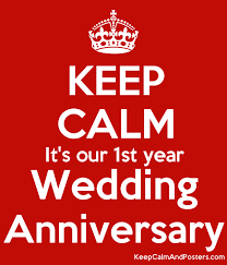 1st year wedding anniversary keep calm it s our 1st year wedding anniversary keep calm and