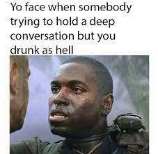 Meme Conversation - you drunk as hell funny pictures quotes memes funny images