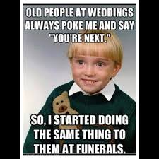 Funny Meme Saying - people weddings next funerals meme kid fail saying funny funnypics
