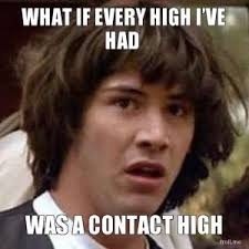 High Meme - marijuana meme can someone get high from a contact high planet