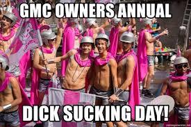 Dick Sucking Meme - gmc owners annual dick sucking day homoslice meme generator