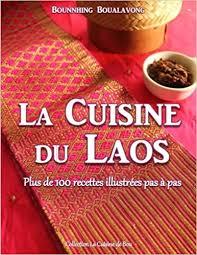 cuisine plus recettes la cuisine du laos plus de 100 recettes illustrées pas à pas