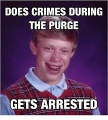 Purge Meme - does crimes during the purge gets arrested crime meme on sizzle