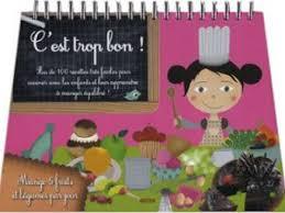 bon livre de cuisine un livre de recettes de cuisine pour les enfants c est trop bon